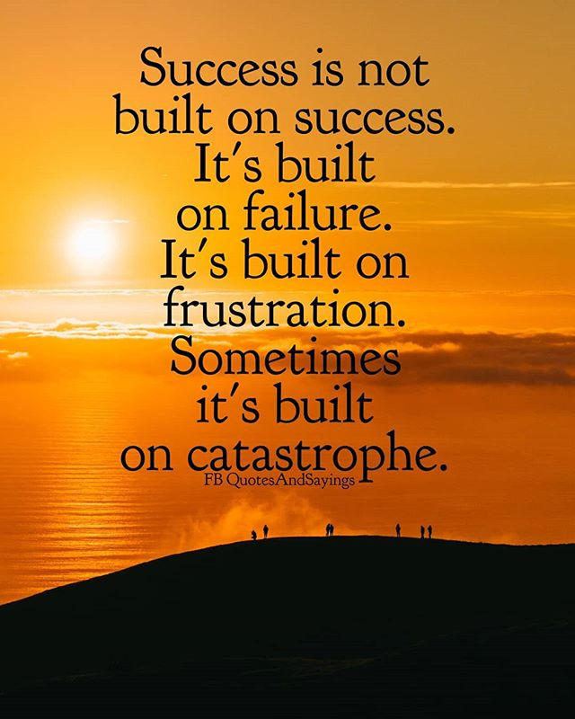 Inspirational Quotes On Pinterest: Success Is Not Built On Success. It's Built On Failure. It
